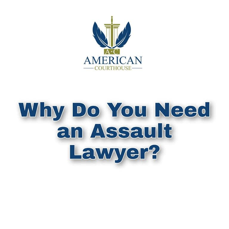Why Do You Need an Assault Lawyer?